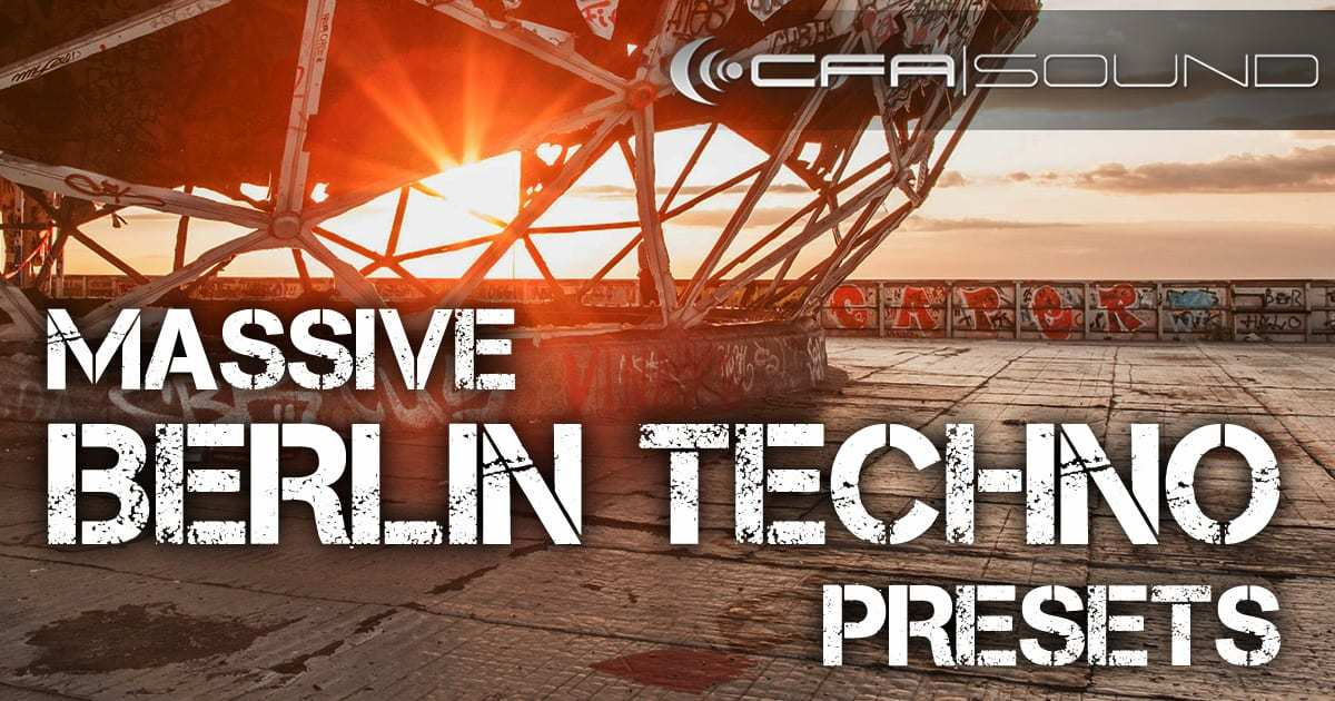 Massive Berlin Techno Presets   CFA-Sound
